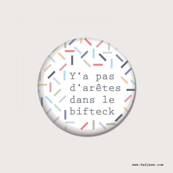 Badges - Y'a pas d'arêtes dans le bifteck - Français
