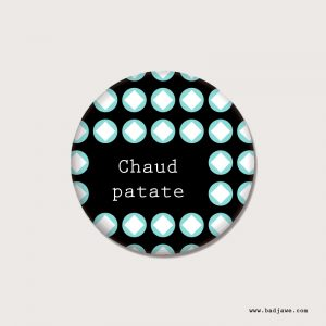 Badges - Chaud patate ! - Français