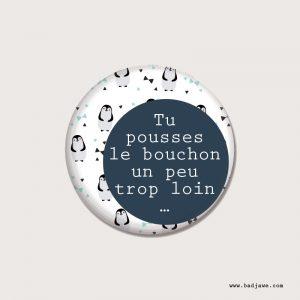 Badges - Tu pousses le bouchon un peu trop loin… - Français