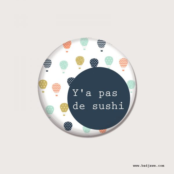 Badges - Y'a pas de sushi - Français