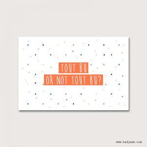 Cartes Postales - Tout bu or not tout bu - Français