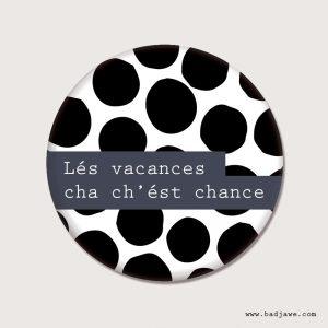 Badge - Lés vacances cha chést chance - Picard-Tournai