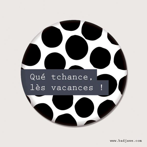 Badge - Qué tchance